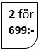 2 för 899:-