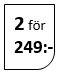 2 för 249:-